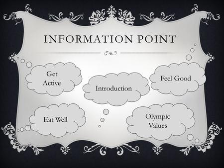INFORMATION POINT Eat Well Introduction Feel Good Get Active Olympic Values.