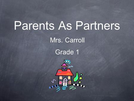 Parents As Partners Mrs. Carroll Grade 1.