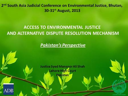 2 nd South Asia Judicial Conference on Environmental Justice, Bhutan, 30-31 st August, 2013 ACCESS TO ENVIRONMENTAL JUSTICE AND ALTERNATIVE DISPUTE RESOLUTION.