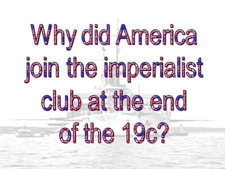 Why did America join the imperialist club at the end of the 19c?