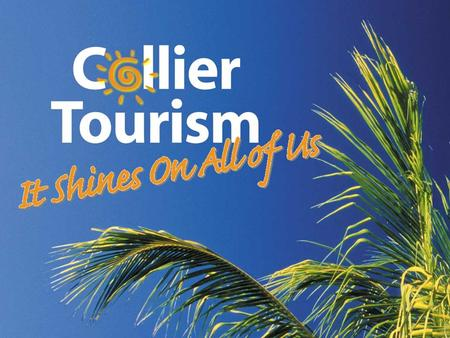 A Record Setting 2006 Tourism Continues as Collier County's Largest Private Sector Industry.