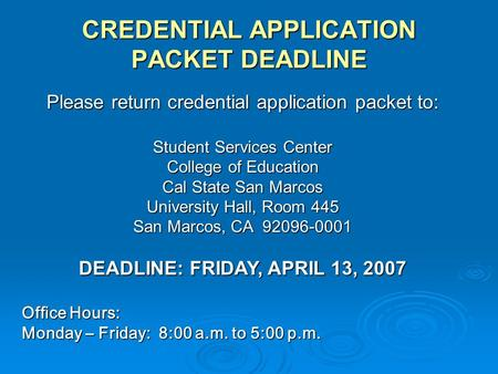 CREDENTIAL APPLICATION PACKET DEADLINE Please return credential application packet to: Student Services Center College of Education Cal State San Marcos.