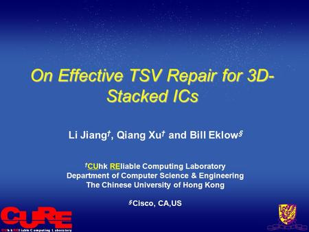 L i a b l eh kC o m p u t i n gL a b o r a t o r y On Effective TSV Repair for 3D- Stacked ICs Li Jiang †, Qiang Xu † and Bill Eklow § † CUhk REliable.