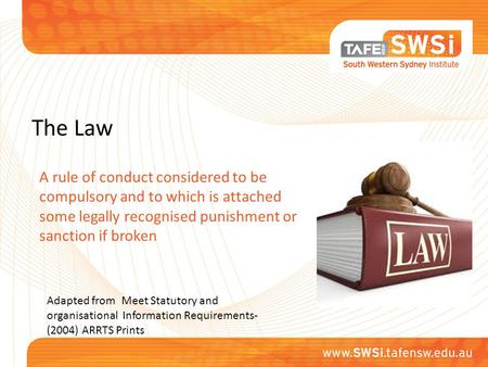 The Law A rule of conduct considered to be compulsory and to which is attached some legally recognised punishment or sanction if broken Adapted from Meet.