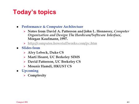 Compsci 001 4.1 Today's topics l Performance & Computer Architecture  Notes from David A. Patterson and John L. Hennessy, Computer Organization and Design: