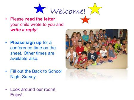 Welcome ! Please read the letter your child wrote to you and write a reply! Please sign up for a conference time on the sheet. Other times are available.