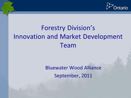 Forestry Division's Innovation and Market Development Team Bluewater Wood Alliance September, 2011.