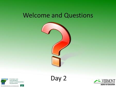 Welcome and Questions Day 2.