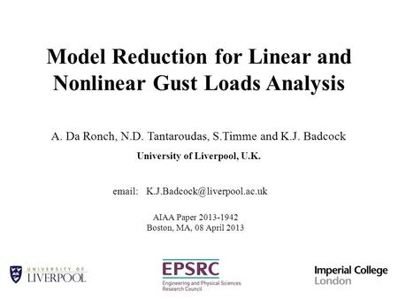 Model Reduction for Linear and Nonlinear Gust Loads Analysis A. Da Ronch, N.D. Tantaroudas, S.Timme and K.J. Badcock University of Liverpool, U.K. AIAA.