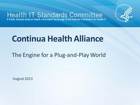 The Engine for a Plug-and-Play World Continua Health Alliance August 2013.