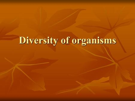 Diversity of organisms. Learning Objectives List the five kingdoms used to classify plant and animals List the five kingdoms used to classify plant and.