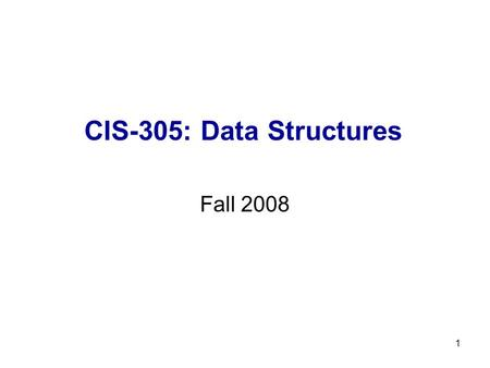 CIS-305: Data Structures Fall 2008 1. Organizational Details Class Meeting: 4 :00-6:45pm, Tuesday, Room SCIT215 Instructor: Dr. Igor Aizenberg Office: