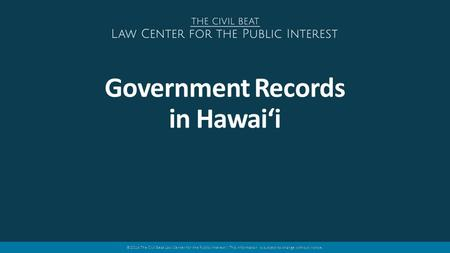 ©2014 The Civil Beat Law Center for the Public Interest | This information is subject to change without notice. Government Records in Hawai'i.