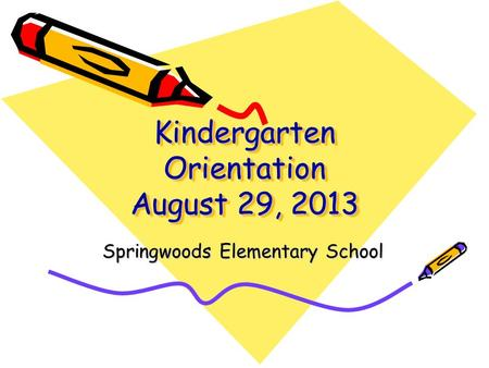Kindergarten Orientation August 29, 2013 Springwoods Elementary School.