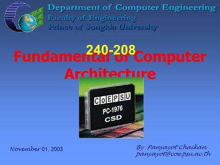 Fundamental of Computer Architecture By Panyayot Chaikan 240-208 November 01, 2003.
