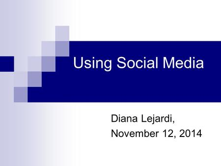 Diana Lejardi, November 12, 2014 Using Social Media.