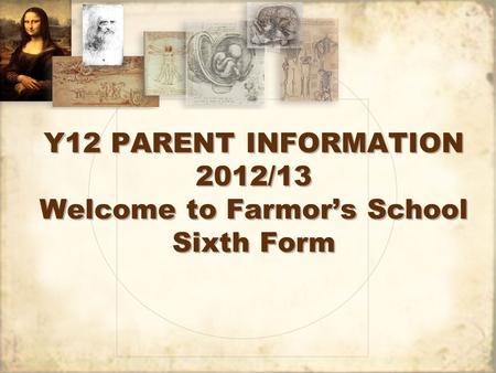 Y12 PARENT INFORMATION 2012/13 Welcome to Farmor's School Sixth Form.