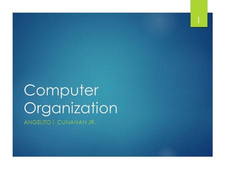 Computer Organization ANGELITO I. CUNANAN JR. 1. What is Computer?  An electronic device used for storing and processing data.  It is a machine that.