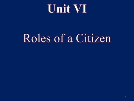 1. Unit VI: Roles of a Citizen Key Understandings: 1.There is a balance between individual rights and the power of the government. 2.The Bill of Rights.