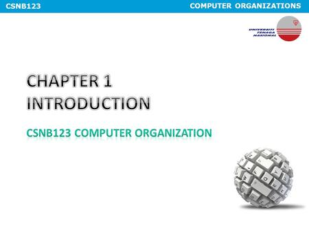 COMPUTER ORGANIZATIONS CSNB123. COMPUTER ORGANIZATIONS CSNB123 Expected Course Outcome #Course OutcomeCoverage 1Explain the concepts that underlie modern.