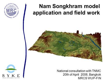 Nam Songkhram model application and field work National consultation with TNMC 20th of April 2006, Bangkok MRCS WUP-FIN.