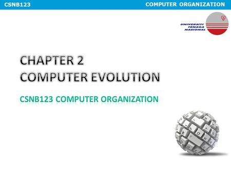 COMPUTER ORGANIZATION CSNB123. COMPUTER ORGANIZATION CSNB123 Expected Course Outcome #Course OutcomeCoverage 1Explain the concepts that underlie modern.