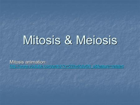 Mitosis & Meiosis Mitosis animation: http://www.youtube.com/watch?v=2WwIKdyBN_s&feature=related.