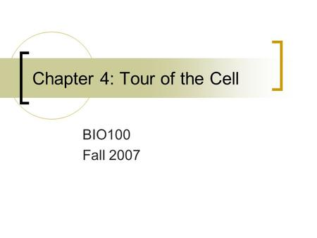 Chapter 4: Tour of the Cell BIO100 Fall 2007. Cells must be tiny for materials to move in and out of them and fast enough to meet the cell's metabolic.