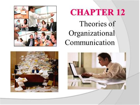 Theories of Organizational Communication. Metaphors for Studying Organizational Communication  machine: highlights rational decision making, concerned.