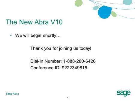 1 The New Abra V10 We will begin shortly… Thank you for joining us today! Dial-In Number: 1-888-280-6426 Conference ID: 9222349815.