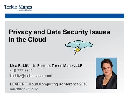 Privacy and Data Security Issues in the <strong>Cloud</strong> Lisa R. Lifshitz, Partner, Torkin Manes LLP 416-777-8821 LEXPERT <strong>Cloud</strong> <strong>Computing</strong>.