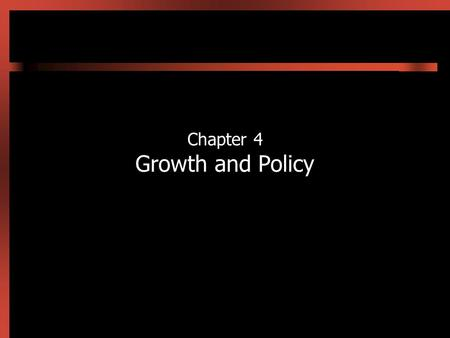 Chapter 4 Growth and Policy. 4-2 Introduction Chapter 3 explained how GDP and GDP growth are determined by the savings rate, rate of population growth,