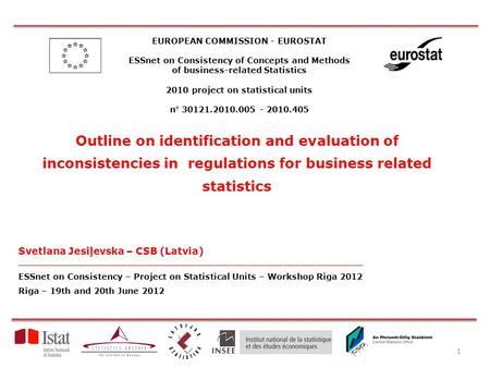 EUROPEAN COMMISSION - EUROSTAT ESSnet on Consistency of Concepts and Methods of business-related Statistics 2010 project on statistical units n° 30121.2010.005.