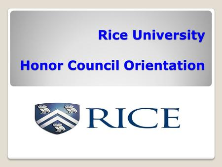 Rice University Honor Council Orientation. The Council is a panel of both graduates and undergraduates who hear and decide upon cases of Honor Code violations.