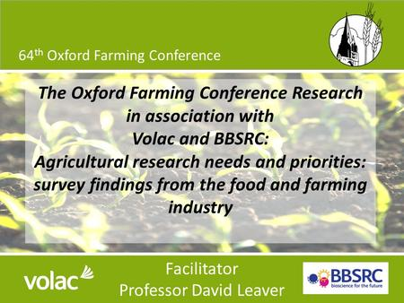 OFC Research in association with: 64 th Oxford Farming Conference 8/29/20151 Facilitator Professor David Leaver The Oxford Farming Conference Research.