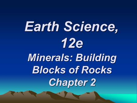 Minerals: Building Blocks of Rocks Chapter 2
