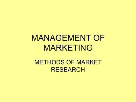 MANAGEMENT OF MARKETING METHODS OF MARKET RESEARCH.