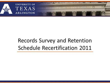 Records Survey and Retention Schedule Recertification 2011.