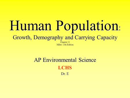 Human Population : Growth, Demography and Carrying Capacity Human Population : Growth, Demography and Carrying Capacity Chapter 11 Miller 11th Edition.