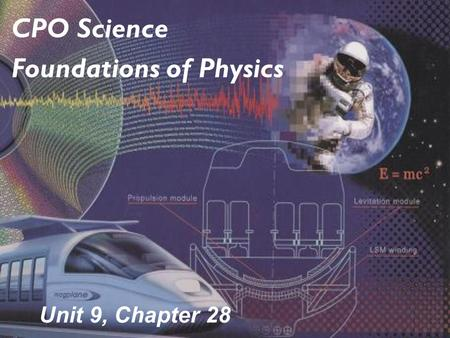 Unit 9, Chapter 28 CPO Science Foundations of Physics.