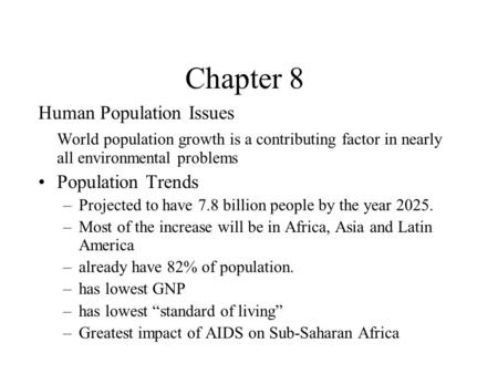Chapter 8 Human Population Issues World population growth is a contributing factor in nearly all environmental problems Population Trends –Projected to.
