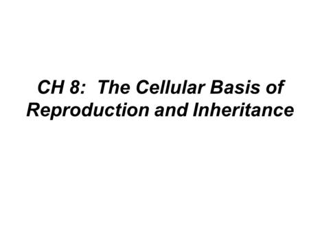 CH 8: The Cellular Basis of Reproduction and Inheritance