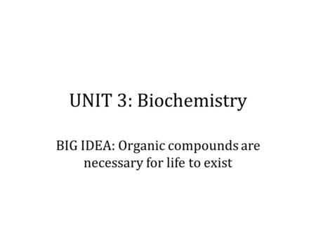 BIG IDEA: Organic compounds are necessary for life to exist