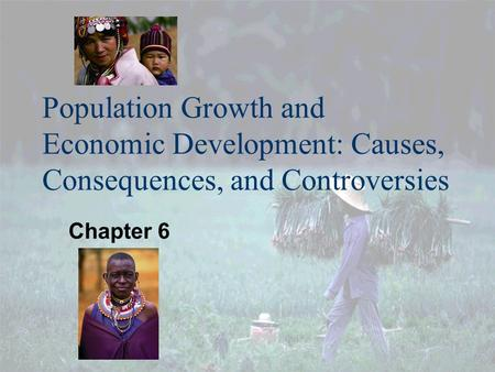 Population Growth and Economic Development: Causes, Consequences, and Controversies Chapter 6.