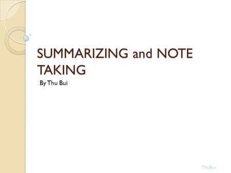 SUMMARIZING and NOTE TAKING By Thu Bui ThuBui. Effect Size of Instructional Strategy  At the beginning of the 1970s, researchers began to look at the.