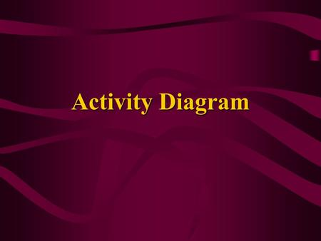Activity Diagram. C-S 5462 Activity diagram a diagram that represents a sequence of activities similar to flow chart, used in 1960's and 1970's an activity.