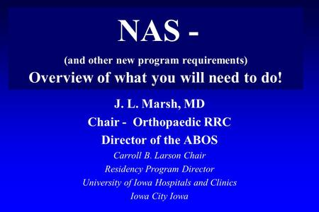 J. L. Marsh, MD Chair - Orthopaedic RRC Director of the ABOS Carroll B. Larson Chair Residency Program Director University of Iowa Hospitals and Clinics.