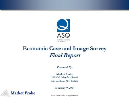 Economic Case and Image Survey Final Report Prepared By: Market Probe 2655 N. Mayfair Road Milwaukee, WI 53226 February 9, 2004 ©2004. Market Probe. All.