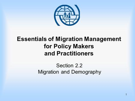 1 Essentials of Migration Management for Policy Makers and Practitioners Section 2.2 Migration and Demography.