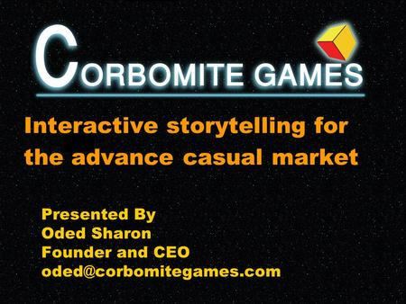 Presented By Oded Sharon Founder and CEO Interactive storytelling for the advance casual market.
